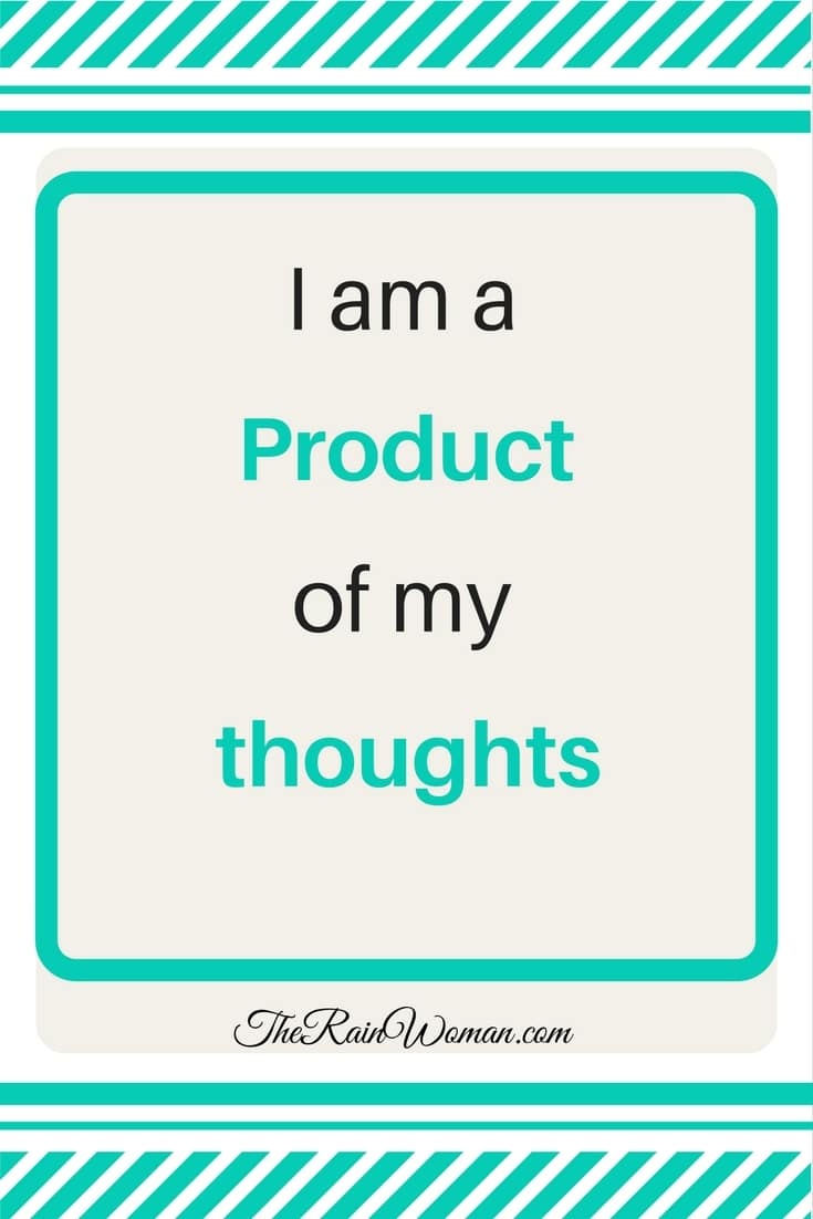 The Rainwoman - Self-Talk Saturday - I am a product of my thoughts
