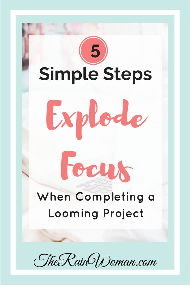 5 Simple Steps Explode Focus to complete a Project